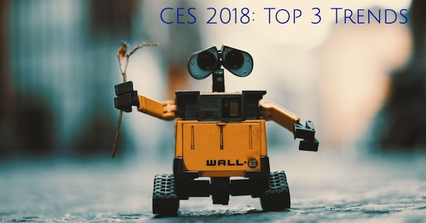 CES 2018 Top 3 Trends