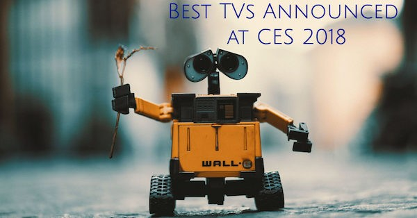 Best TVs Announced at CES 2018